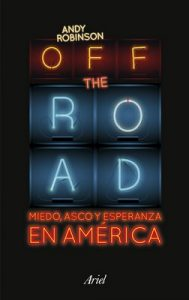 Off the Road. Miedo, asco y esperanza en América – Andy Robinson [ePub & Kindle]