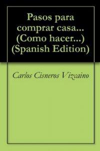 Pasos para comprar casa… (Como hacer… nº 1) – Carlos Cisneros Vizcaino [ePub & Kindle]