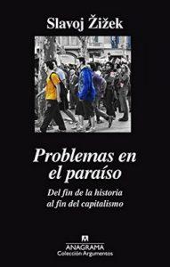 Problemas en el paraíso. Del fin de la historia al fin del capitalismo (Argumentos) – Slavoj Žižek [ePub & Kindle]