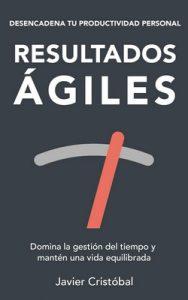 Resultados ágiles: domina la gestión del tiempo y mantén una vida equilibrada – Javier Cristobal [ePub & Kindle]