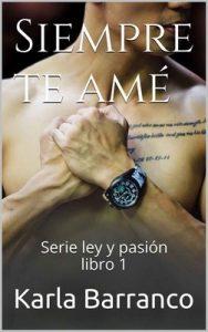 Siempre te amé: Serie ley y pasión libro 1 – Karla Barranco [ePub & Kindle]