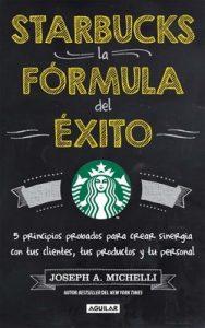 Starbucks, la fórmula del éxito: 5 Principios probados para crear sinergia con tus cliente, tus productos y tu personal – Joseph A. Michelli [ePub & Kindle]