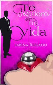 Te quiero en mi vida – Sabina Rogado [ePub & Kindle]