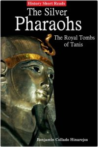 The Silver Pharaohs: The Royal Tombs of Tanis – Benjamin Collado Hinarejos [ePub & Kindle] [English]
