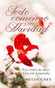 Todo comenzó en Navidad: Tres relatos de amor – Dorothy McCougney [ePub & Kindle]