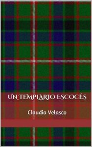 Un Templario Escocés – Claudia Velasco [ePub & Kindle]