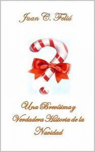 Una Brevisima y verdadera historia de la Navidad – Juan Carlos Feliú Velázquez [ePub & Kindle]