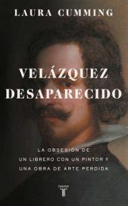 Velázquez desaparecido: La obsesión de un librero con una obra de arte perdida – Laura Cumming [ePub & Kindle]