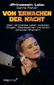 Vom Erwachen der Nacht: Mein verrücktes Leben zwischen Drogen, Depressionen und einem schwulen Ehemann – Carrie Fisher [ePub & Kindle] [German]