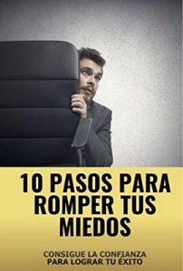 10 Pasos para romper tus miedos: Consigue la confianza para lograr tu exito – Jose Poveda, Richard E Rey Souto [ePub & Kindle]