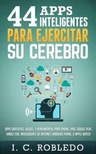 44 Apps Inteligentes para Ejercitar su Cerebro – I. C. Robledo [ePub & Kindle]