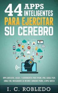 44 Apps Inteligentes para Ejercitar su Cerebro – I. C. Robledo [ePub & Kindle]