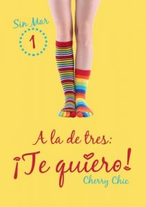 A la de tres: ¡Te quiero! (Sin Mar nº 1) – Cherry Chic [ePub & Kindle]