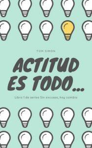Actitud es todo…: Libro 1 de series Sin excusas, hoy cambio – Tom Simon [ePub & Kindle]