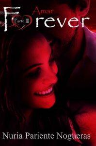 Amar Forever: Parte III Saga Forever – Nuria Pariente Nogueras [ePub & Kindle]