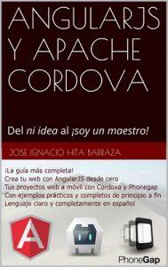AngularJS y Apache Cordova: Del ni idea al ¡soy un maestro! – José Ignacio Hita Barraza [ePub & Kindle]