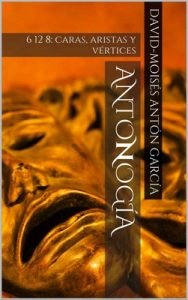 Antonogía: 6 12 8: caras, aristas y vértices (Relatos) – David-Moisés Antón García [ePub & Kindle]