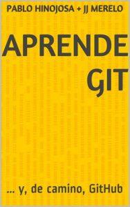 Aprende Git: … y, de camino, GitHub – Juan Julián Merelo Guervós, Ángel Pablo Hinojosa [ePub & Kindle]