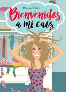 Bienvenidos a mi caos – Raquel Díaz [ePub & Kindle]