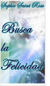 Busca la felicidad – Sophie Saint Rose [ePub & Kindle]