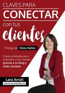 Claves para conectar con tus clientes: Enamora a tus clientes con tu blog y redes sociales – Lara Arruti [ePub & Kindle]
