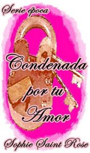Condenada por tu amor – Sophie Saint Rose [ePub & Kindle]