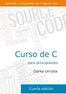 Curso de programación en C para principiantes: Aprende a programar en C desde cero – Gorka Urrutia Landa [ePub & Kindle]