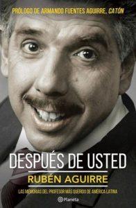 Después de usted: Las memorias del profesor más querido de América Latina – Rubén Aguirre [ePub & Kindle]