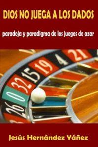 Dios no juega a los dados: Paradoja y paradigma de los juegos de azar – Jesús Hernández Yáñez [ePub & Kindle]