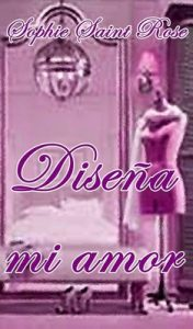 Diseña mi amor – Sophie Saint Rose [ePub & Kindle]