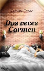 Dos veces Carmen – Catalina Conde [ePub & Kindle]