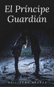 El Príncipe Guardián – Guillermo Andres [ePub & Kindle]