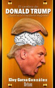 El cerebro de Donald Trump: ¿Quién es el Presidente magnate? – Eloy Garza Gonzalez [ePub & Kindle]