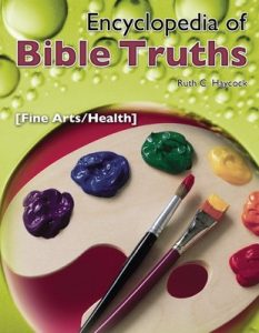 Encyclopedia of Bible Truths-Fine Arts/Health – Ruth C. Haycock [English] [ePub & Kindle]