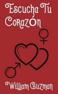 Escucha Tu Corazon: Parte I – William Guzman [ePub & Kindle]
