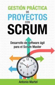Gestión práctica de proyectos con Scrum: Desarrollo de software ágil para el Scrum Master (Aprender a ser mejor gestor de proyectos nº 1) – Antonio Martel [ePub & Kindle]