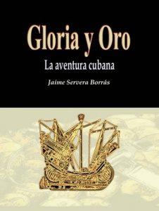 Gloria y oro: La aventura cubana – Jaime Servera Borrás [ePub & Kindle]