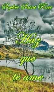 Haz que te ame – Sophie Saint Rose [ePub & Kindle]
