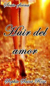 Huir del amor – Sophie Saint Rose [ePub & Kindle]