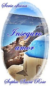 Inseguro amor – Sophie Saint Rose [ePub & Kindle]