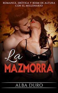 La Mazmorra: Romance, Erótica y BDSM de altura con el Millonario (Novela Romántica y Erótica en Español: BDSM nº 1) – Alba Duro [ePub & Kindle]