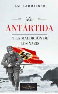 La antártida y la maldición de los nazis – J. M. Sarmiento [ePub & Kindle]