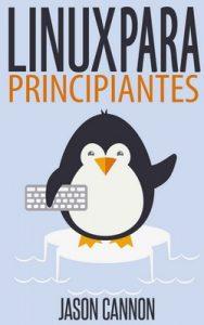 Linux para Principiantes: Una Introducción al Sistema Operativo Linux y la Línea de Comandos – Jason Cannon [ePub & Kindle]