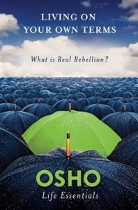 Living on Your Own Terms: What Is Real Rebellion? (Osho Life Essentials) – Osho [ePub & Kindle]