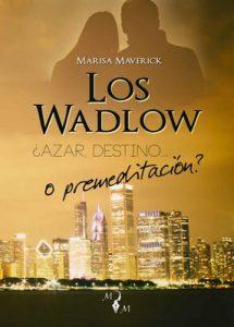 Los Wadlow: ¿Azar, destino… o premeditación? – Marisa Maverick [ePub & Kindle]