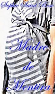 Madre de mentira – Sophie Saint Rose [ePub & Kindle]