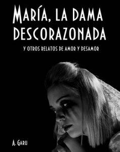 María, la dama descorazonada y otros relatos de amor y desamor – A. Garú [ePub & Kindle]