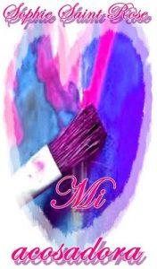 Mi acosadora – Sophie Saint Rose [ePub & Kindle]