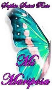 Mi Mariposa – Sophie Saint Rose [ePub & Kindle]