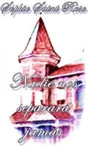 Nadie nos separará jamás – Sophie Saint Rose [ePub & Kindle]